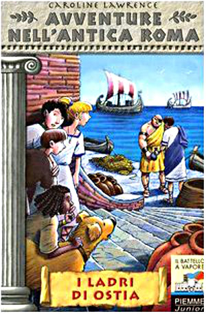 """""""I ladri di Ostia"""" di Caroline Lawrence. Letteratura per l'infanzia. Narrativa per bambini."""